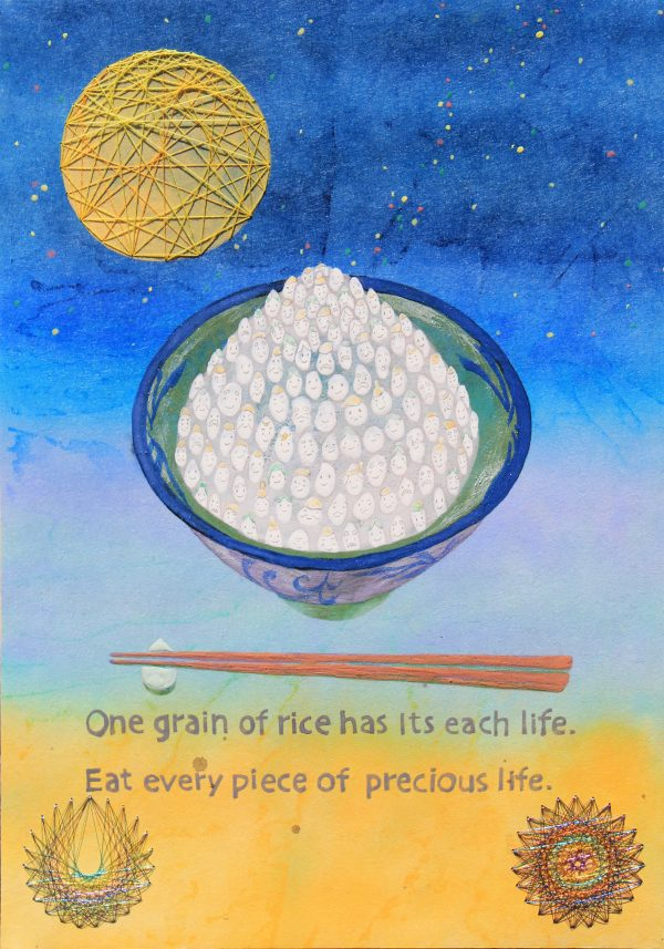One grain of rice has Its each life. Eat every piece of precious life.