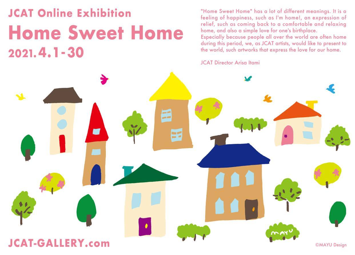 Home Sweet Home and April 2021 Exhibitions of the Japanese Contemporary Artists Team JCAT NY Art for Sale by Artists Design by MAYU